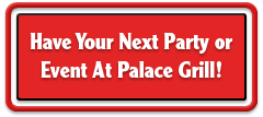 Have your next party or event at Palace Grill